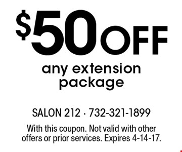 $50 Off any extension package. With this coupon. Not valid with other offers or prior services. Expires 4-14-17.