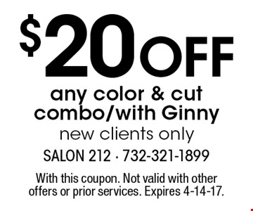 $20 Off any color & cut combo/with Ginny. new clients only. With this coupon. Not valid with other offers or prior services. Expires 4-14-17.