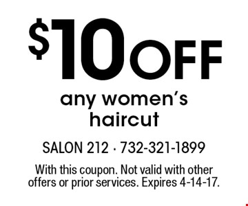 $10 Off any women's haircut. With this coupon. Not valid with other offers or prior services. Expires 4-14-17.