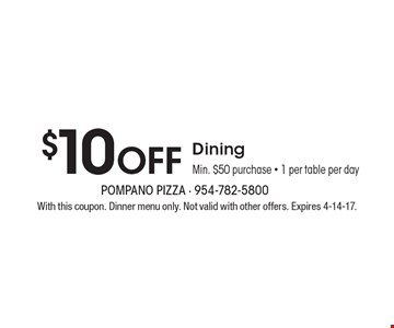 $10 Off Dining. Min. $50 purchase - 1 per table per day. With this coupon. Dinner menu only. Not valid with other offers. Expires 4-14-17.