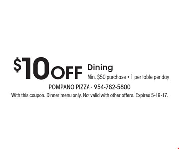 $10 Off Dining. Min. $50 purchase - 1 per table per day. With this coupon. Dinner menu only. Not valid with other offers. Expires 5-19-17.