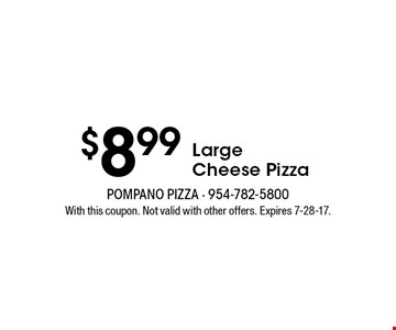 $8.99 Large Cheese Pizza. With this coupon. Not valid with other offers. Expires 6-23-17.
