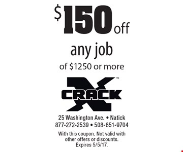 $150 off any job of $1250 or more. With this coupon. Not valid with other offers or discounts. Expires 5/5/17.