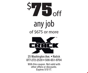 $75 off any job of $675 or more. With this coupon. Not valid with other offers or discounts. Expires 5/5/17.