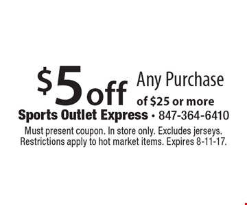 $5 off Any Purchase of $25 or more. Must present coupon. In store only. Excludes jerseys. Restrictions apply to hot market items. Expires 8-11-17.