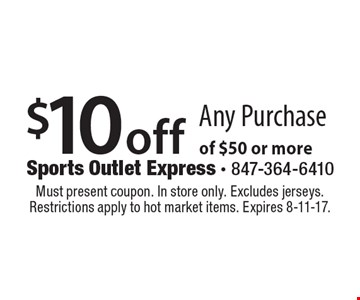 $10 off Any Purchase of $50 or more. Must present coupon. In store only. Excludes jerseys. Restrictions apply to hot market items. Expires 8-11-17.