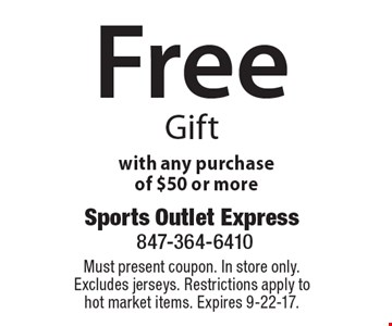 Free Gift with any purchase of $50 or more. Must present coupon. In store only. Excludes jerseys. Restrictions apply to hot market items. Expires 9-22-17.
