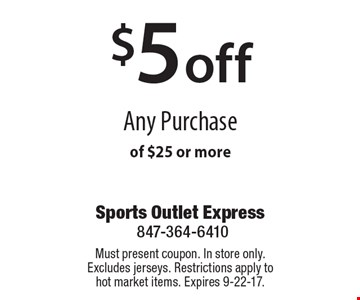 $5 off Any Purchase of $25 or more. Must present coupon. In store only. Excludes jerseys. Restrictions apply to hot market items. Expires 9-22-17.