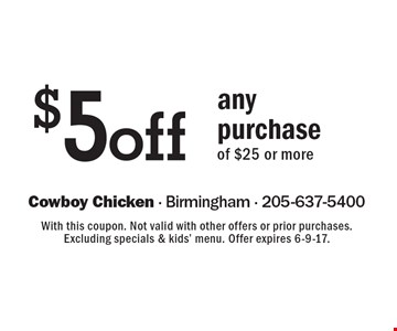 $5 off any purchase of $25 or more. With this coupon. Not valid with other offers or prior purchases. Excluding specials & kids' menu. Offer expires 6-9-17.