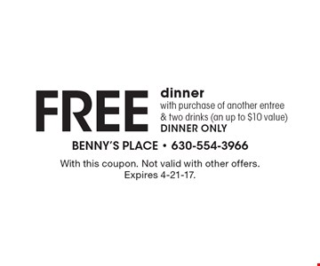 Free dinner with purchase of another entree & two drinks (an up to $10 value). DINNER ONLY. With this coupon. Not valid with other offers. Expires 4-21-17.