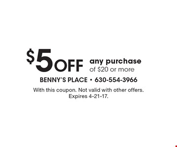 $5 Off any purchase of $20 or more. With this coupon. Not valid with other offers. Expires 4-21-17.