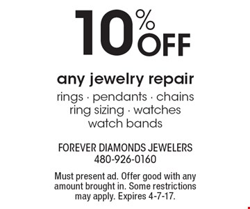 10% OFF any jewelry repair rings - pendants - chainsring sizing - watches watch bands. Must present ad. Offer good with any amount brought in. Some restrictions may apply. Expires 4-7-17.