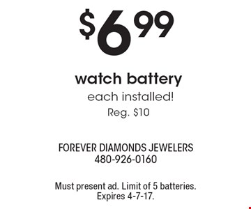 $6.99 watch battery each installed!Reg. $10. Must present ad. Limit of 5 batteries. Expires 4-7-17.