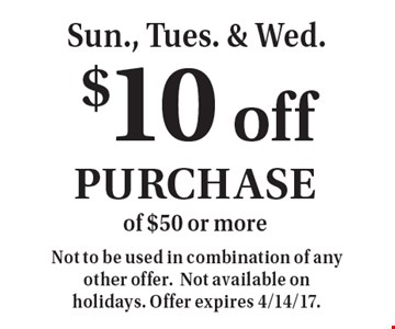 Sun., Tues. & Wed. $10 off purchase of $50 or more. Not to be used in combination of any other offer.Not available on holidays. Offer expires 4/14/17.