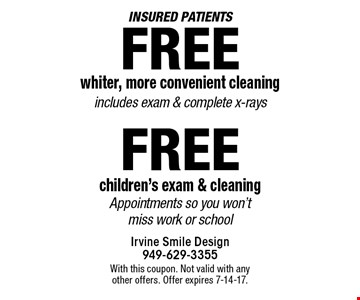 Insured patients Free whiter, more convenient cleaning includes exam & complete x-rays OR Free children's exam & cleaning. Appointments so you won't miss work or school. With this coupon. Not valid with any other offers. Offer expires 7-14-17.