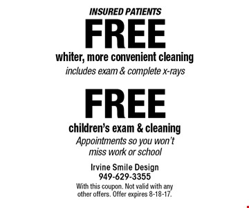 Insured patients Free whiter, more convenient cleaning includes exam & complete x-rays. Free children's exam & cleaning Appointments so you won't miss work or school. With this coupon. Not valid with any other offers. Offer expires 8-18-17.