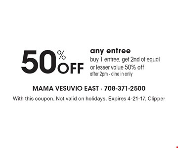 50% Off any entree. Buy 1 entree, get 2nd of equal or lesser value 50% off, after 2pm - dine in only. With this coupon. Not valid on holidays. Expires 4-21-17. Clipper
