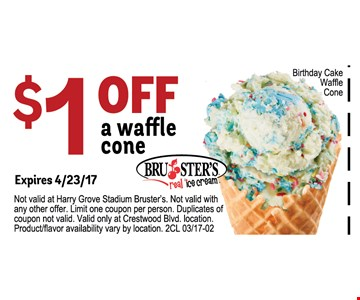 $1 Off a waffle coneNot valid at Harry Grove stadium Brusters. Not valid with any other offer. Limit one coupon per person. Duplicates of coupon not valid. valid only at Creastwood Blvd. location.