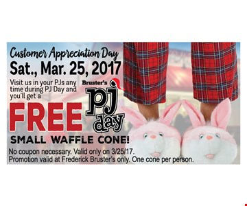 Pj day. Wear your pjs any time during pjs day  get a  Free small waffle cone No coupon necessary. Valid only on 3/25/17