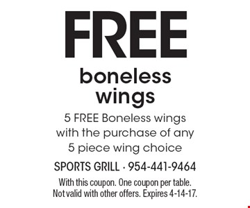 FREE boneless wings. 5 FREE Boneless wings with the purchase of any 5 piece wing choice. With this coupon. One coupon per table. Not valid with other offers. Expires 4-14-17.