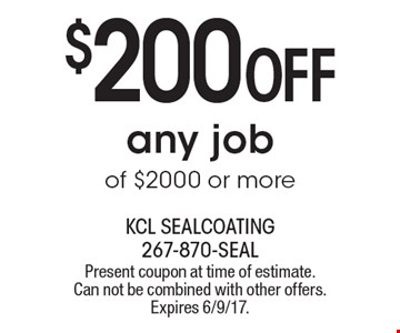 $200 OFF any job of $2000 or more. Present coupon at time of estimate. Can not be combined with other offers. Expires 6/9/17.