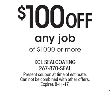 $100 OFF any job of $1000 or more. Present coupon at time of estimate. Can not be combined with other offers. Expires 8-11-17.