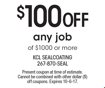 $100 OFF any job of $1000 or more. Present coupon at time of estimate. Cannot be combined with other dollar ($) off coupons. Expires 10-6-17.