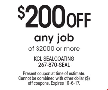 $200 OFF any job of $2000 or more. Present coupon at time of estimate. Cannot be combined with other dollar ($) off coupons. Expires 10-6-17.