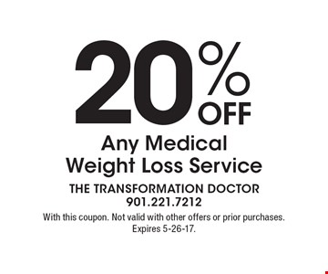 20% Off Any Medical Weight Loss Service. With this coupon. Not valid with other offers or prior purchases. Expires 5-26-17.