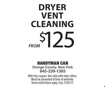$125 Dryer Vent Cleaning. With this coupon. Not valid with other offers. Must be presented at time of estimate. Some restrictions apply. Exp. 5/30/17.