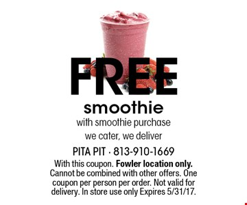 Free smoothie with smoothie purchase we cater, we deliver. With this coupon. Fowler location only. Cannot be combined with other offers. One coupon per person per order. Not valid for delivery. In store use only Expires 5/31/17.