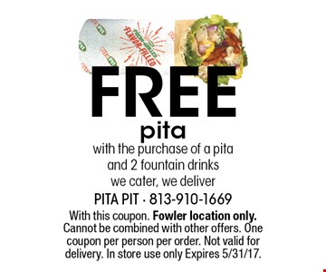Free pita with the purchase of a pita and 2 fountain drinks we cater, we deliver. With this coupon. Fowler location only. Cannot be combined with other offers. One coupon per person per order. Not valid for delivery. In store use only Expires 5/31/17.