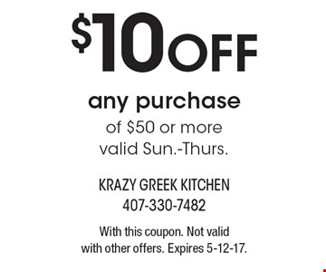 $10 OFF any purchase of $50 or more. Valid Sun.-Thurs. With this coupon. Not valid with other offers. Expires 5-12-17.