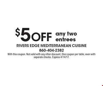 $5 off any two entrees. With this coupon. Not valid with any other discount. One coupon per table, even with separate checks. Expires 4/14/17.