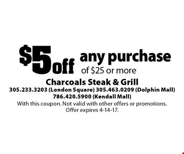 $5 off any purchase of $25 or more. With this coupon. Not valid with other offers or promotions. Offer expires 4-14-17.