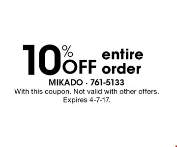 10% Off entire order. With this coupon. Not valid with other offers. Expires 4-7-17.