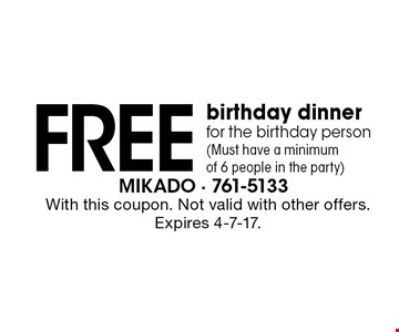 Free birthday dinner for the birthday person(Must have a minimum of 6 people in the party). With this coupon. Not valid with other offers. Expires 4-7-17.