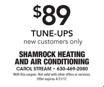 $89 TUNE-UPS. New customers only. With this coupon. Not valid with other offers or services. Offer expires 4/21/17.