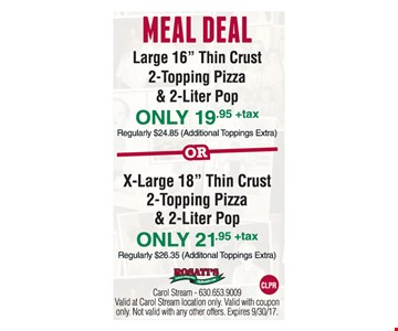 Meal Deal only $19.95 or x-Large thin crust 2-topping pizza & 2 liter pop for only 21.95
