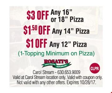 """$3 OFF  Any 16"""" or 18"""" Pizza, $1.50 OFF Any 14"""" Pizza,  $1 OFF Any 12"""" Pizza (1-Topping Minimum on Pizza)"""