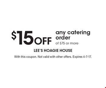 $15 off any catering order of $75 or more. With this coupon. Not valid with other offers. Expires 4-7-17.