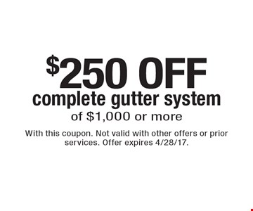 $250 OFF complete gutter system of $1,000 or more. With this coupon. Not valid with other offers or prior services. Offer expires 4/28/17.