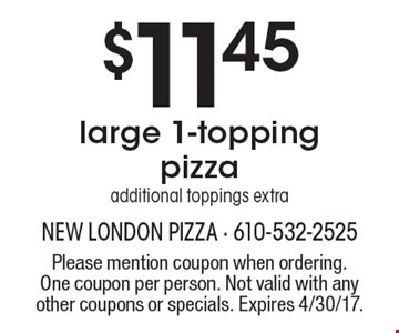 $11.45 large 1-topping pizza additional toppings extra. Please mention coupon when ordering. One coupon per person. Not valid with any other coupons or specials. Expires 4/30/17.