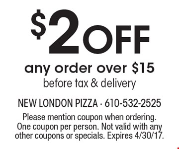 $2 Off any order over $15 before tax & delivery. Please mention coupon when ordering. One coupon per person. Not valid with any other coupons or specials. Expires 4/30/17.