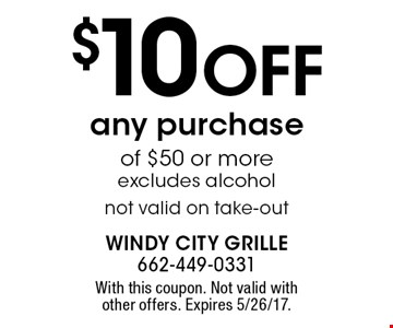 $10 OFF any purchase of $50 or more. Excludes alcohol. Not valid on take-out. With this coupon. Not valid with other offers. Expires 5/26/17.