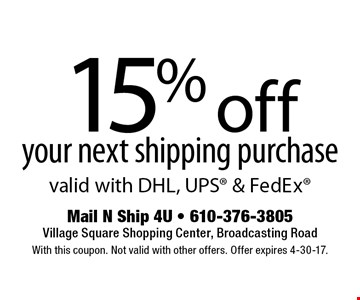 15% off your next shipping purchase valid with DHL, UPS & FedEx. With this coupon. Not valid with other offers. Offer expires 4-30-17.