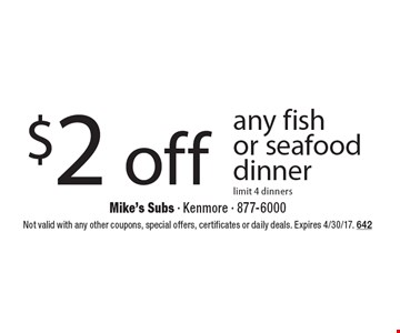 $2 off any fish or seafood dinner limit 4 dinners. Not valid with any other coupons, special offers, certificates or daily deals. Expires 4/30/17. 642
