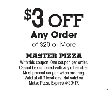 $3 Off Any Order of $20 or More. With this coupon. One coupon per order. Cannot be combined with any other offer.Must present coupon when ordering. Valid at all 3 locations. Not valid on Matzo Pizza. Expires 4/30/17.