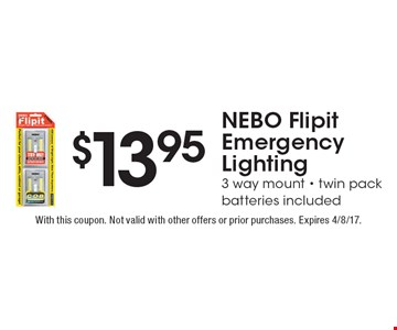 $13.95 NEBO Flipit emergency lighting. 3 way mount. Twin pack batteries included. With this coupon. Not valid with other offers or prior purchases. Expires 4/8/17.
