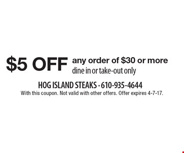 $5 off any order of $30 or more. Dine in or take-out only. With this coupon. Not valid with other offers. Offer expires 4-7-17.